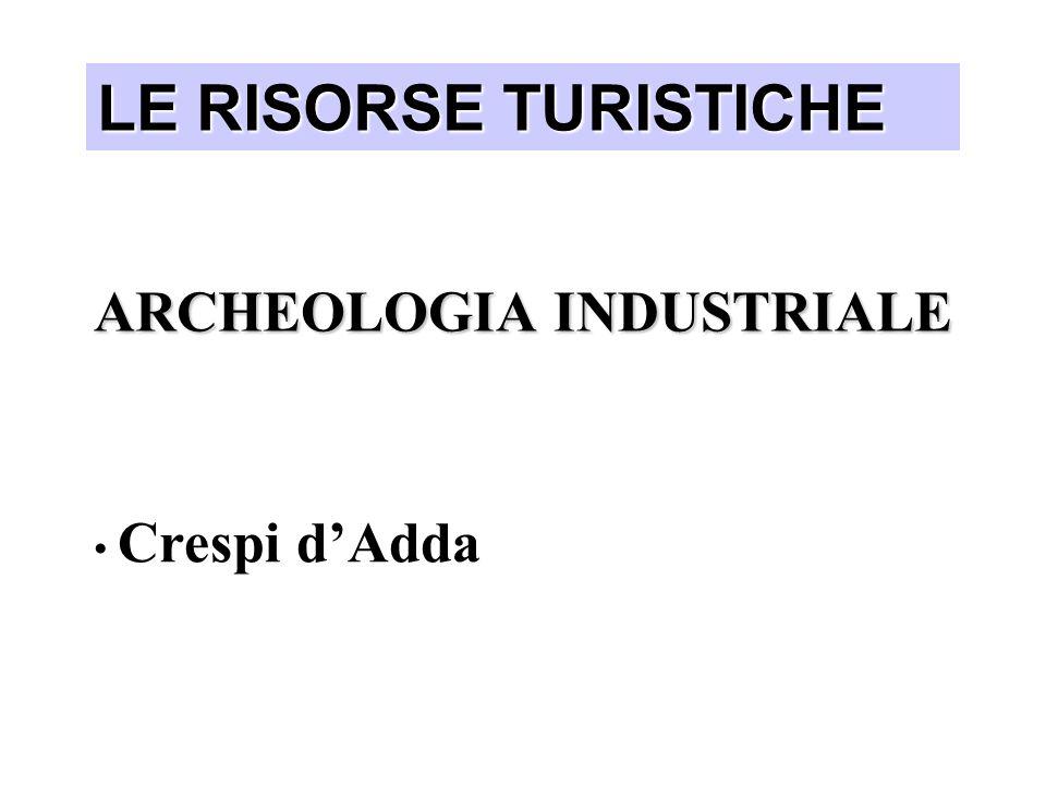 Crespi d'Adda LE RISORSE TURISTICHE ARCHEOLOGIA INDUSTRIALE