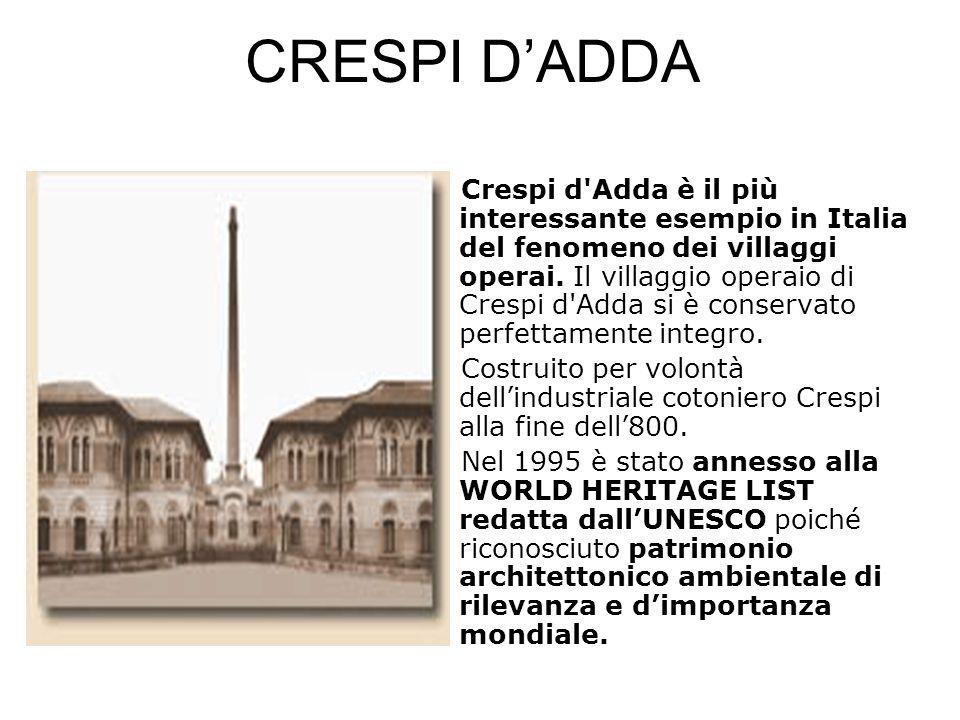 CRESPI D'ADDA Crespi d'Adda è il più interessante esempio in Italia del fenomeno dei villaggi operai. Il villaggio operaio di Crespi d'Adda si è conse