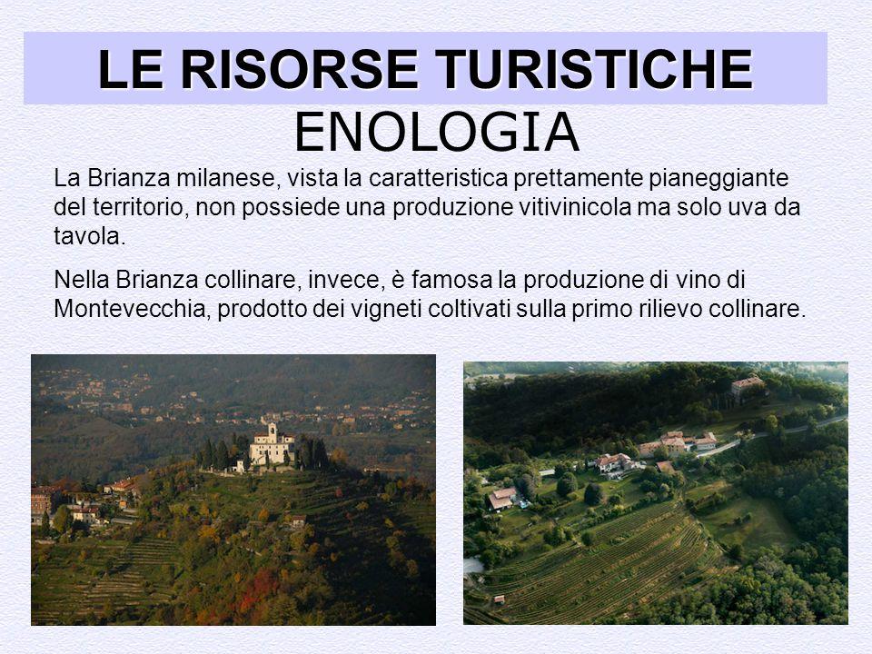 ENOLOGIA LE RISORSE TURISTICHE La Brianza milanese, vista la caratteristica prettamente pianeggiante del territorio, non possiede una produzione vitiv
