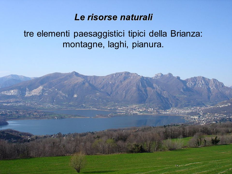 Le risorse naturali tre elementi paesaggistici tipici della Brianza: montagne, laghi, pianura.