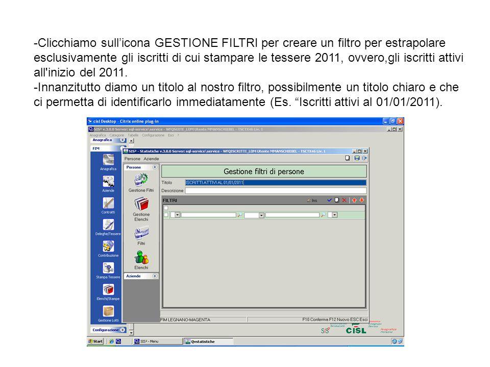 -Clicchiamo sull'icona GESTIONE FILTRI per creare un filtro per estrapolare esclusivamente gli iscritti di cui stampare le tessere 2011, ovvero,gli iscritti attivi all inizio del 2011.