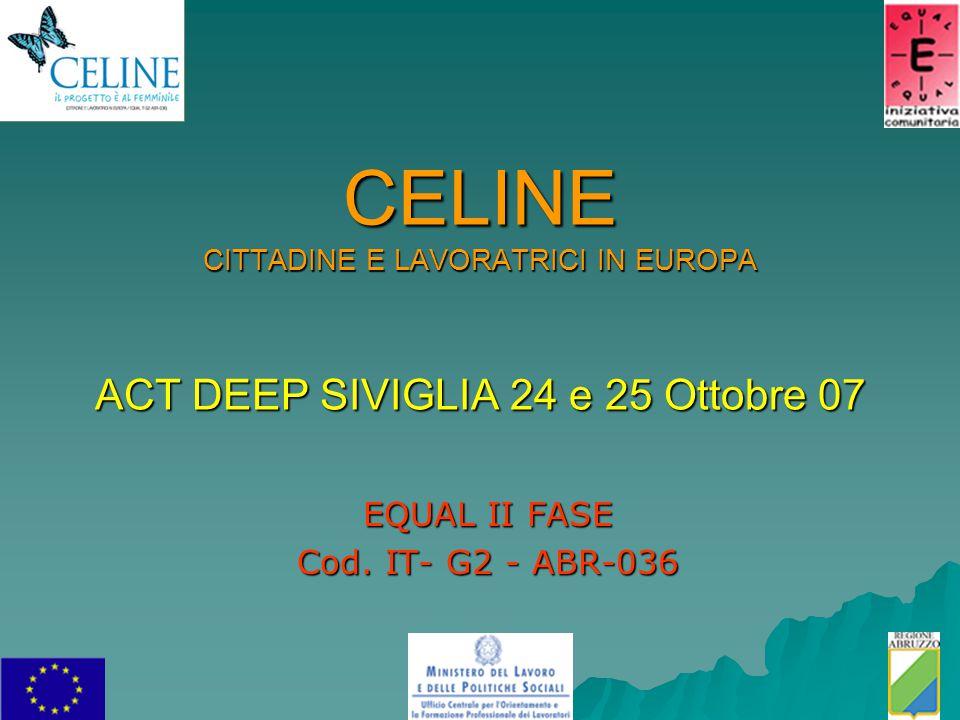 CELINE CITTADINE E LAVORATRICI IN EUROPA ACT DEEP SIVIGLIA 24 e 25 Ottobre 07 EQUAL II FASE Cod. IT- G2 - ABR-036
