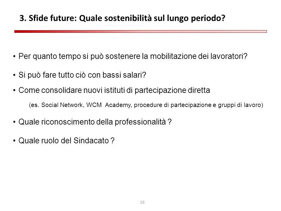 16 3. Sfide future: Quale sostenibilità sul lungo periodo? Per quanto tempo si può sostenere la mobilitazione dei lavoratori? Si può fare tutto ciò co