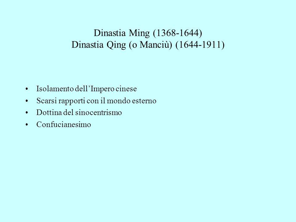 Dinastia Ming (1368-1644) Dinastia Qing (o Manciù) (1644-1911) Isolamento dell'Impero cinese Scarsi rapporti con il mondo esterno Dottina del sinocent