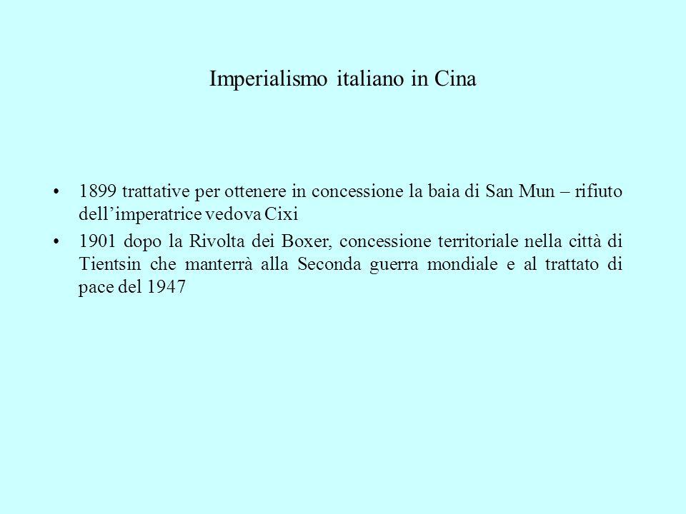 Imperialismo italiano in Cina 1899 trattative per ottenere in concessione la baia di San Mun – rifiuto dell'imperatrice vedova Cixi 1901 dopo la Rivol