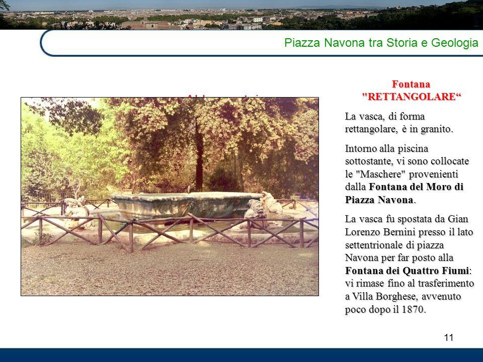 11 Piazza Navona tra Storia e Geologia Abbeveratoio Fontana RETTANGOLARE La vasca, di forma rettangolare, è in granito.