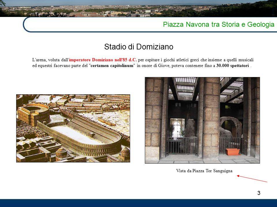 3 Piazza Navona tra Storia e Geologia Stadio di Domiziano L arena, voluta dall imperatore Domiziano nell 85 d.C.