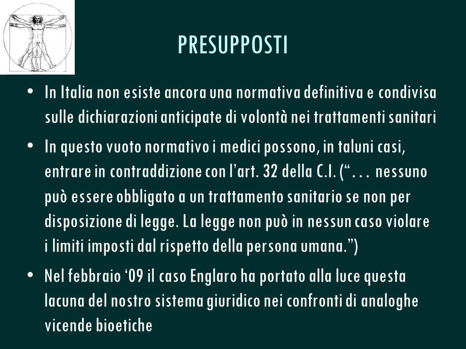 CSeRMEG PRESUPPOSTI In Italia non esiste ancora una normativa definitiva e condivisa sulle dichiarazioni anticipate di volontà nei trattamenti sanitari In questo vuoto normativo i medici possono, in taluni casi, entrare in contraddizione con l'art.