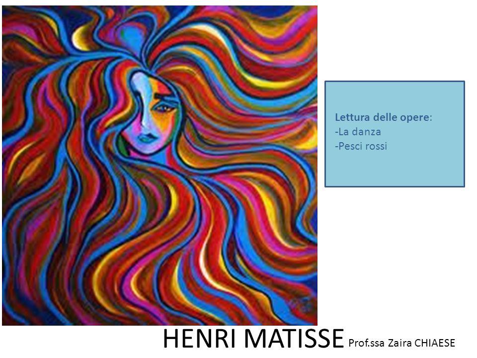 Prof.ssa Zaira CHIAESE HENRI MATISSE Lettura delle opere: -La danza -Pesci rossi