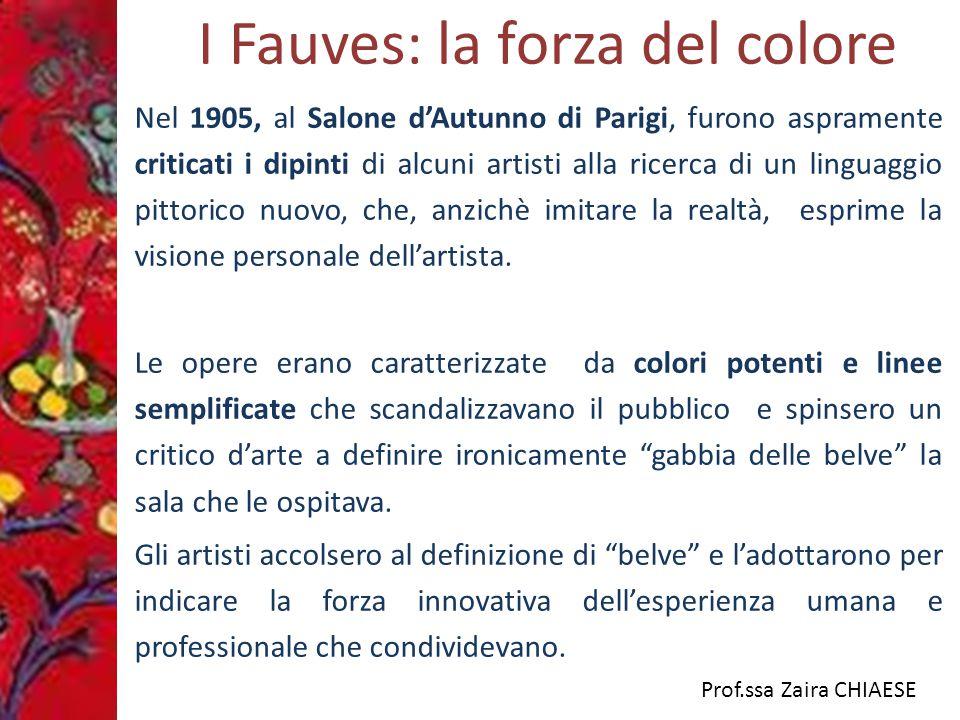 Prof.ssa Zaira CHIAESE I Fauves - caratteristiche L'eperienza dei Fauves fu breve; si esaurì nel 1908 ma risultò decisiva pe ri suoi protagonisti: Henri Matisse, Andrè Derain, e Maurice de Vlaminck.