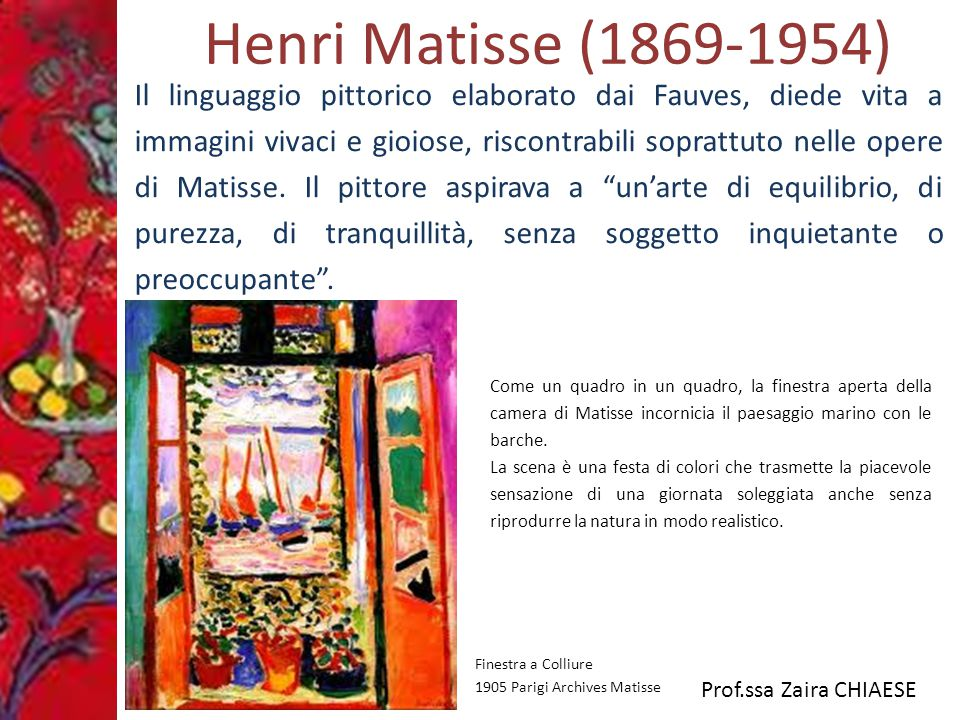 Prof.ssa Zaira CHIAESE Henri Matisse (1869-1954) Lettura dell'opera Usa solo tre colori puri e li stende in campiture piatte eliminado ogni effetto di profondità.