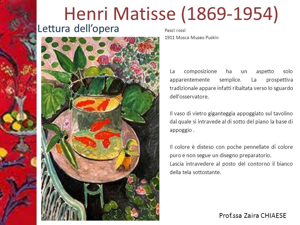 Prof.ssa Zaira CHIAESE Henri Matisse (1869-1954) Lettura dell'opera Pesci rossi 1911 Mosca Museo Puskin La composizione ha un aspetto solo apparentemente semplice.