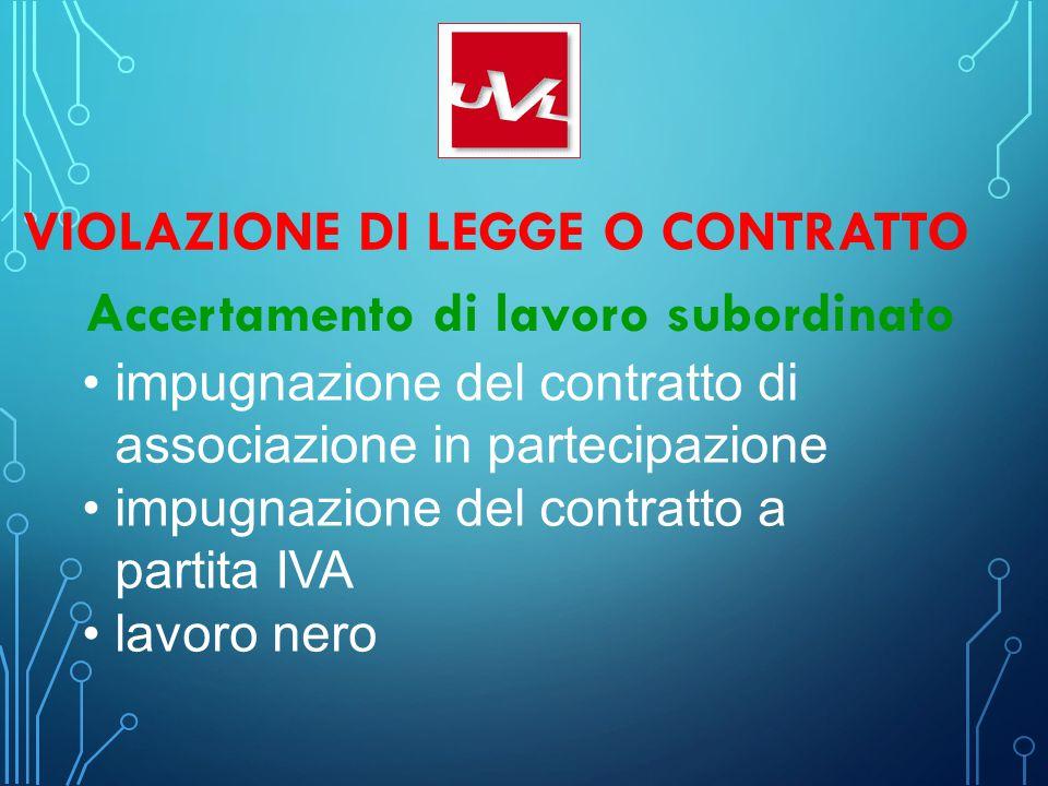 VIOLAZIONE DI LEGGE O CONTRATTO Accertamento di lavoro subordinato impugnazione del contratto di associazione in partecipazione impugnazione del contr
