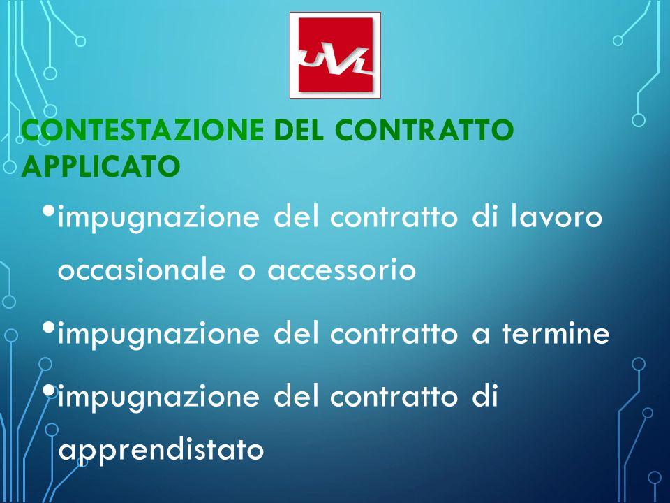 CONTESTAZIONE DEL CONTRATTO APPLICATO impugnazione del contratto di lavoro occasionale o accessorio impugnazione del contratto a termine impugnazione