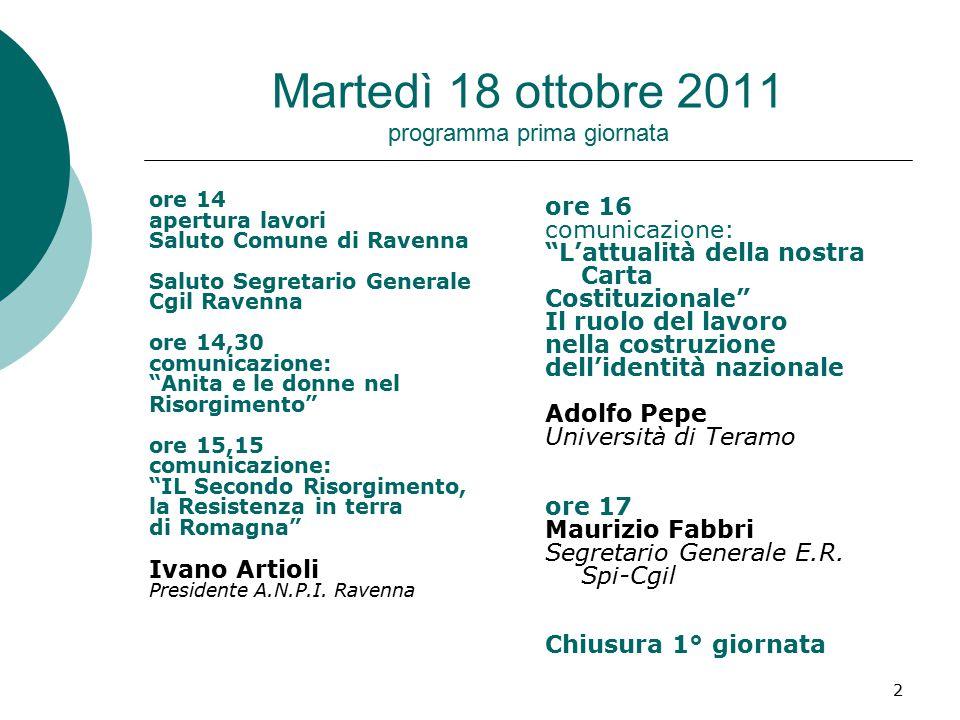 2 Martedì 18 ottobre 2011 programma prima giornata ore 14 apertura lavori Saluto Comune di Ravenna Saluto Segretario Generale Cgil Ravenna ore 14,30 c