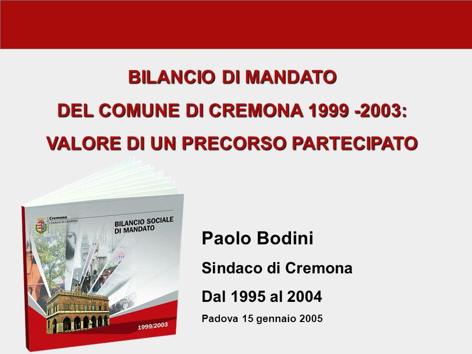 BILANCIO DI MANDATO DEL COMUNE DI CREMONA 1999 -2003: VALORE DI UN PRECORSO PARTECIPATO Paolo Bodini Sindaco di Cremona Dal 1995 al 2004 Padova 15 gennaio 2005