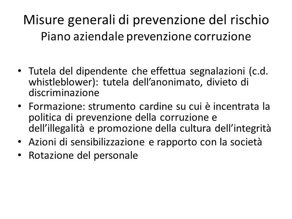 Misure generali di prevenzione del rischio Piano aziendale prevenzione corruzione Tutela del dipendente che effettua segnalazioni (c.d. whistleblower)
