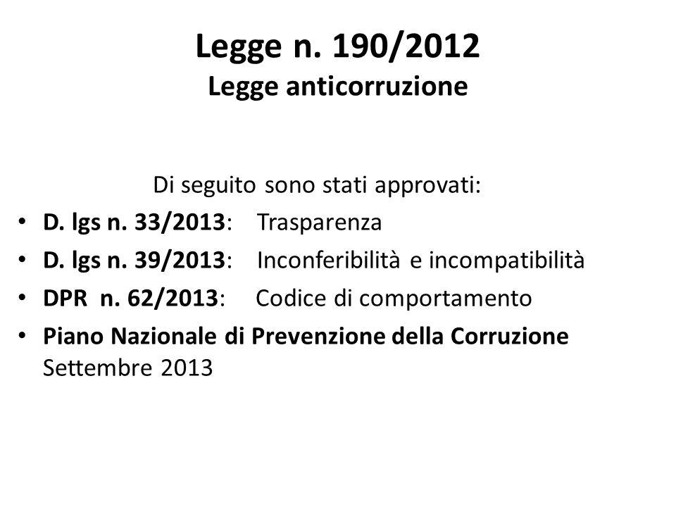 Legge n. 190/2012 Legge anticorruzione Di seguito sono stati approvati: D. lgs n. 33/2013: Trasparenza D. lgs n. 39/2013: Inconferibilità e incompatib