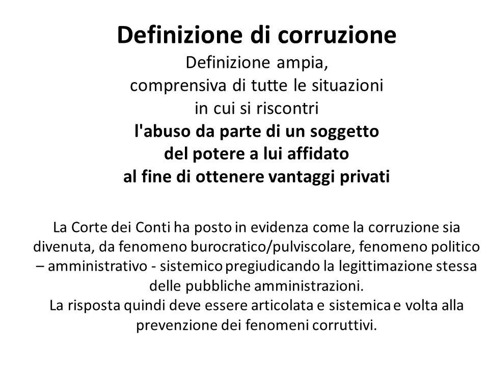 Definizione di corruzione Definizione ampia, comprensiva di tutte le situazioni in cui si riscontri l'abuso da parte di un soggetto del potere a lui a