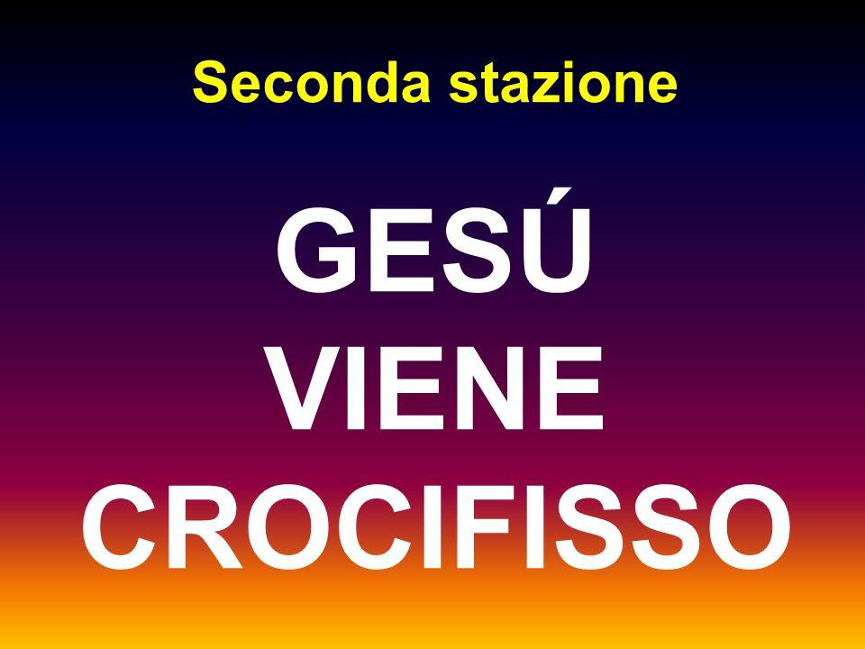Seconda stazione GESÚ VIENE CROCIFISSO