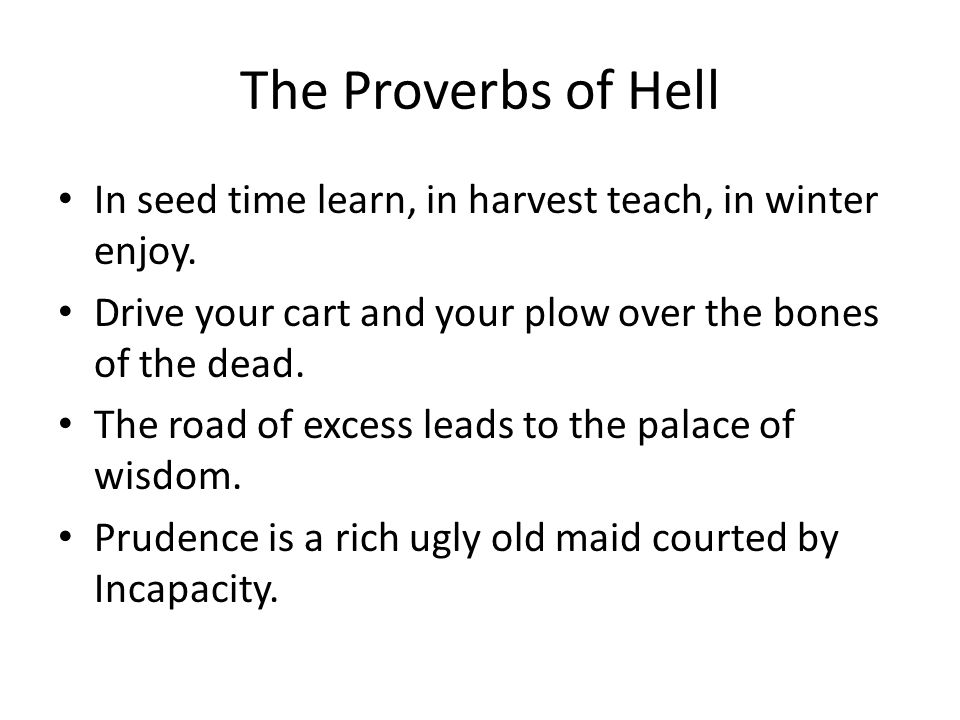 The Proverbs of Hell In seed time learn, in harvest teach, in winter enjoy.