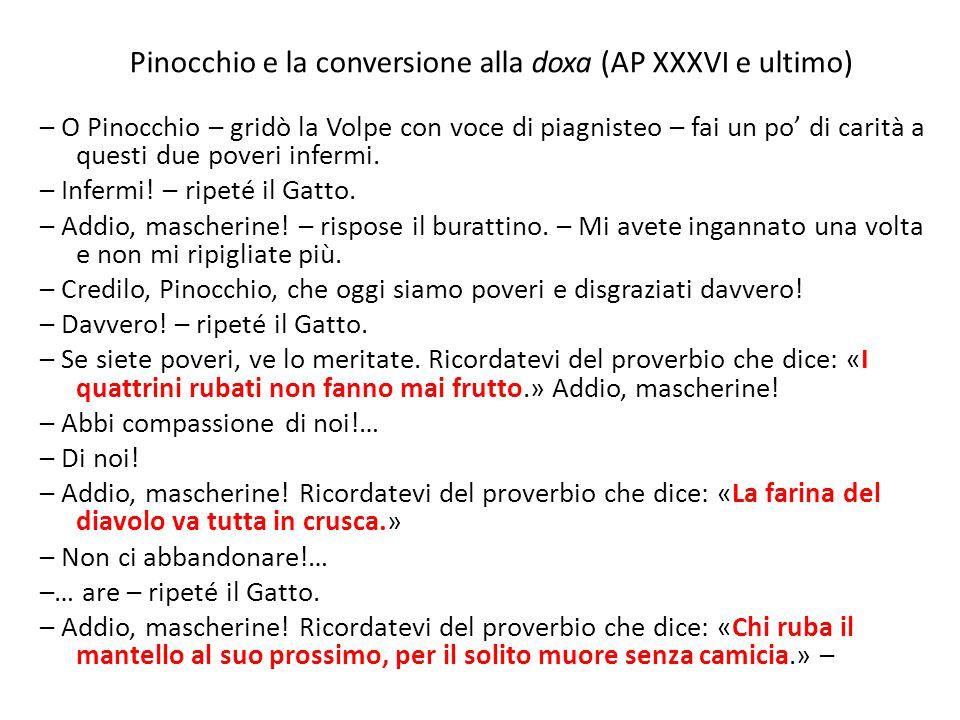 Pinocchio e la conversione alla doxa (AP XXXVI e ultimo) – O Pinocchio – gridò la Volpe con voce di piagnisteo – fai un po' di carità a questi due pov