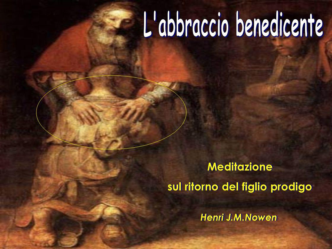 Meditazione sul ritorno del figlio prodigo Meditazione sul ritorno del figlio prodigo Henri J.M.Nowen