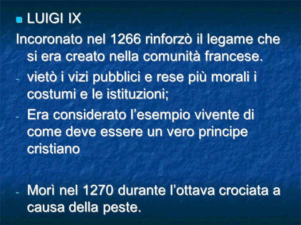 LUIGI IX LUIGI IX Incoronato nel 1266 rinforzò il legame che si era creato nella comunità francese.