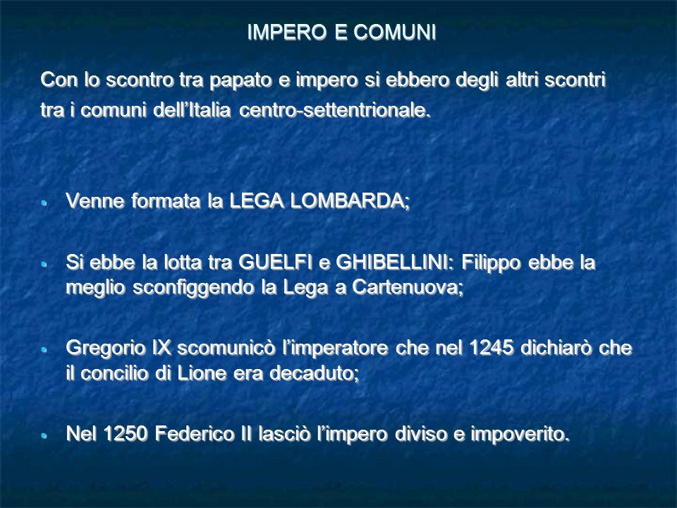IMPERO E COMUNI Con lo scontro tra papato e impero si ebbero degli altri scontri tra i comuni dell'Italia centro-settentrionale.