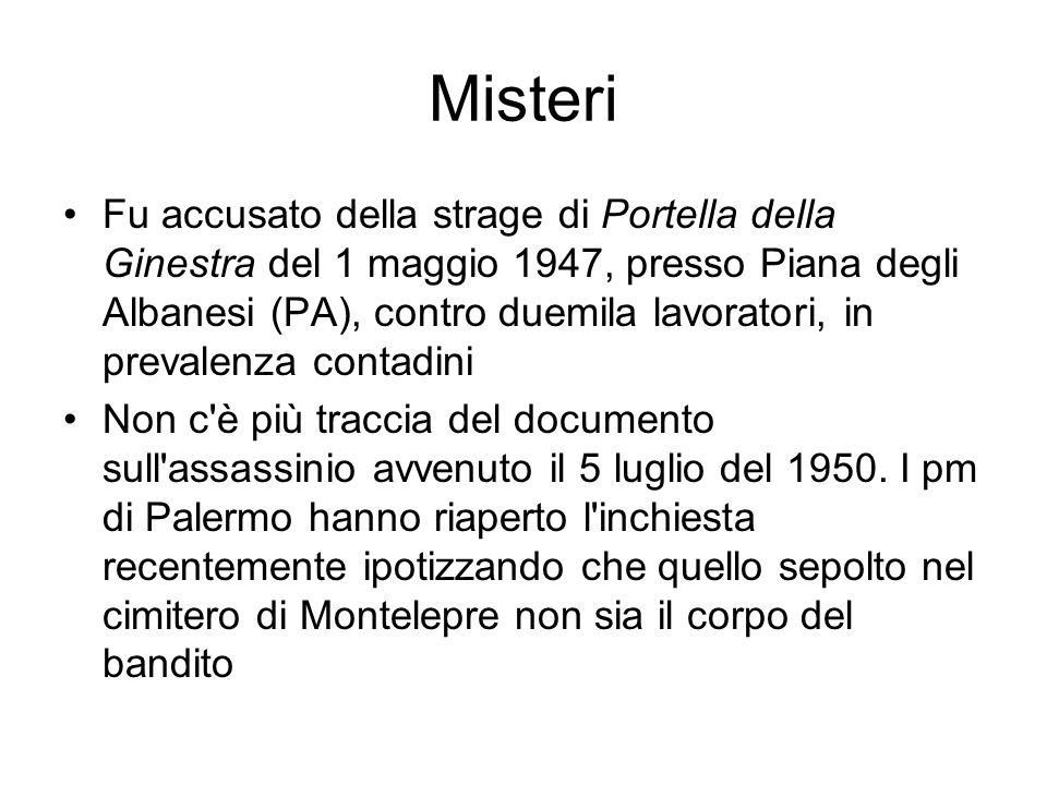 Misteri Fu accusato della strage di Portella della Ginestra del 1 maggio 1947, presso Piana degli Albanesi (PA), contro duemila lavoratori, in prevale