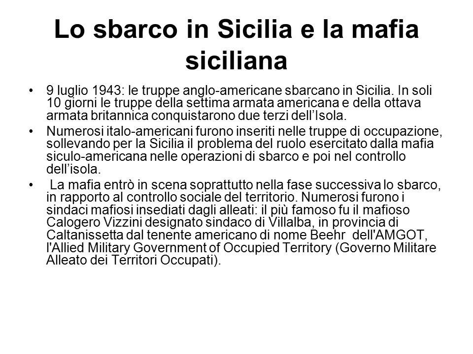 Lo sbarco in Sicilia e la mafia siciliana 9 luglio 1943: le truppe anglo-americane sbarcano in Sicilia. In soli 10 giorni le truppe della settima arma