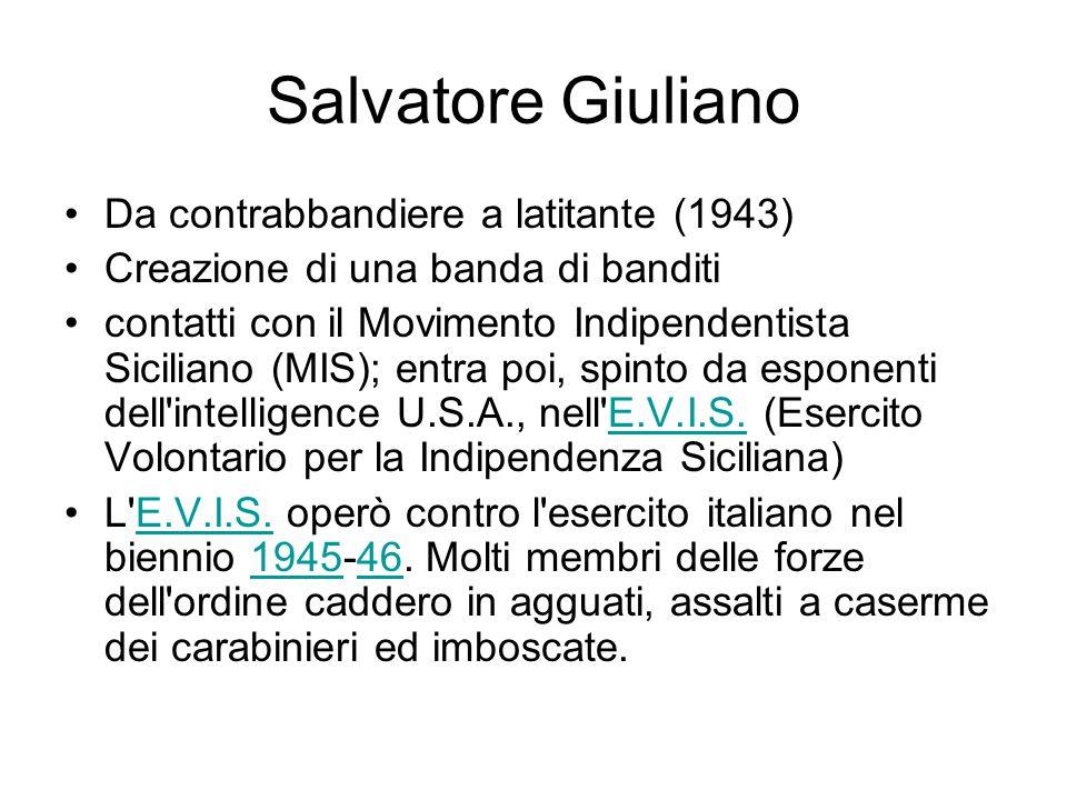 Salvatore Giuliano Da contrabbandiere a latitante (1943) Creazione di una banda di banditi contatti con il Movimento Indipendentista Siciliano (MIS);