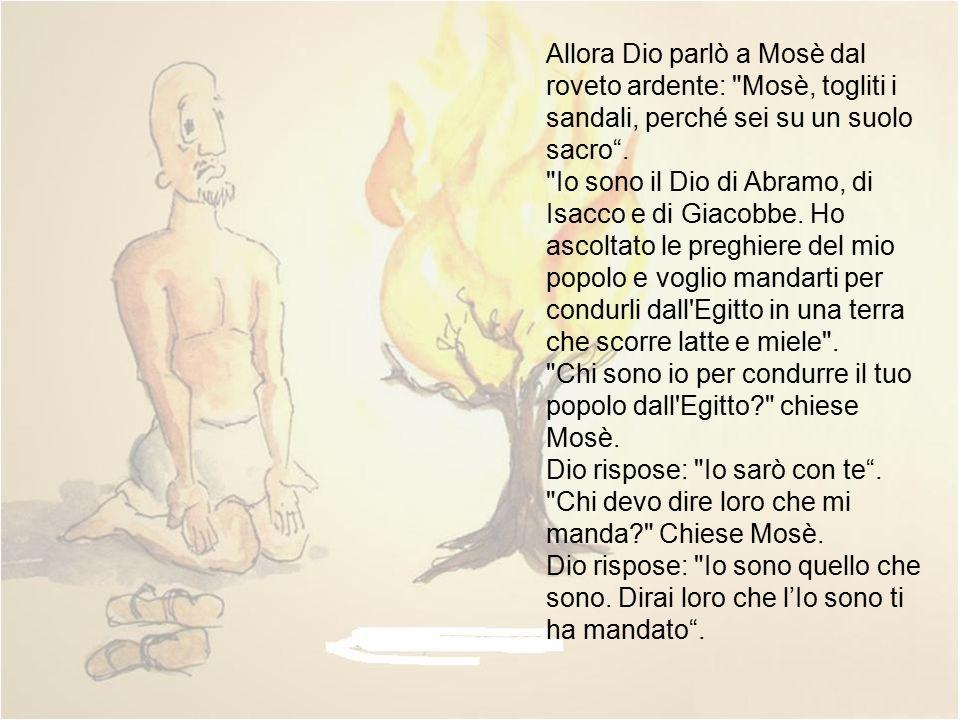 Allora Dio parlò a Mosè dal roveto ardente: