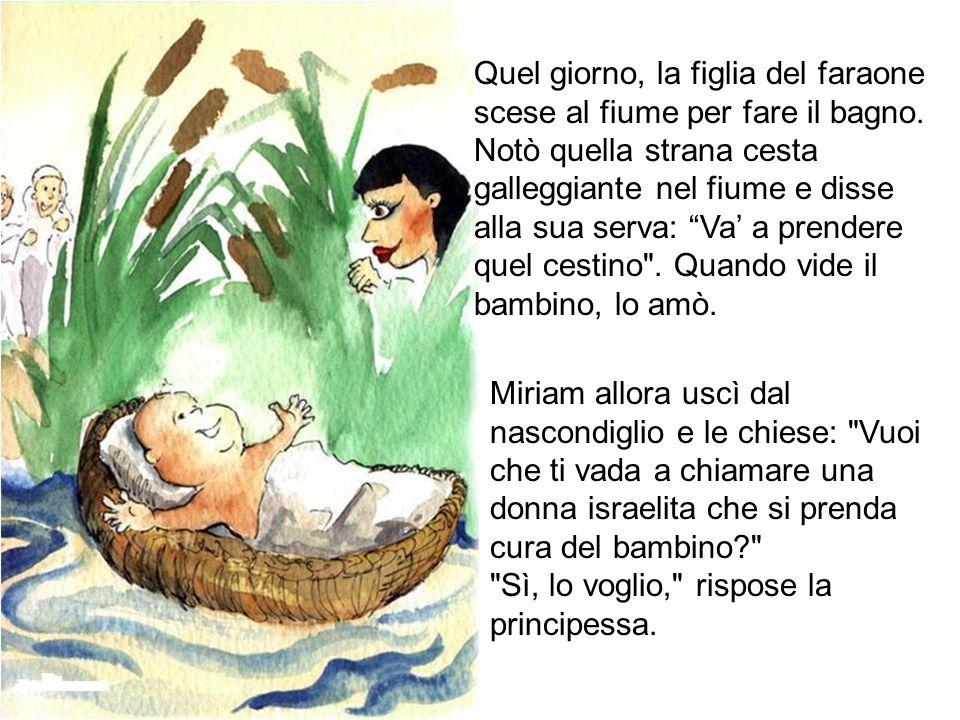 """Quel giorno, la figlia del faraone scese al fiume per fare il bagno. Notò quella strana cesta galleggiante nel fiume e disse alla sua serva: """"Va' a pr"""