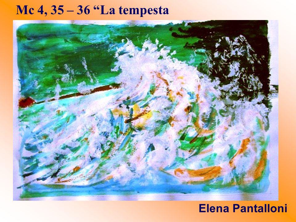 """Mc 4, 35 – 36 """"La tempesta sedata"""" Elena Pantalloni"""