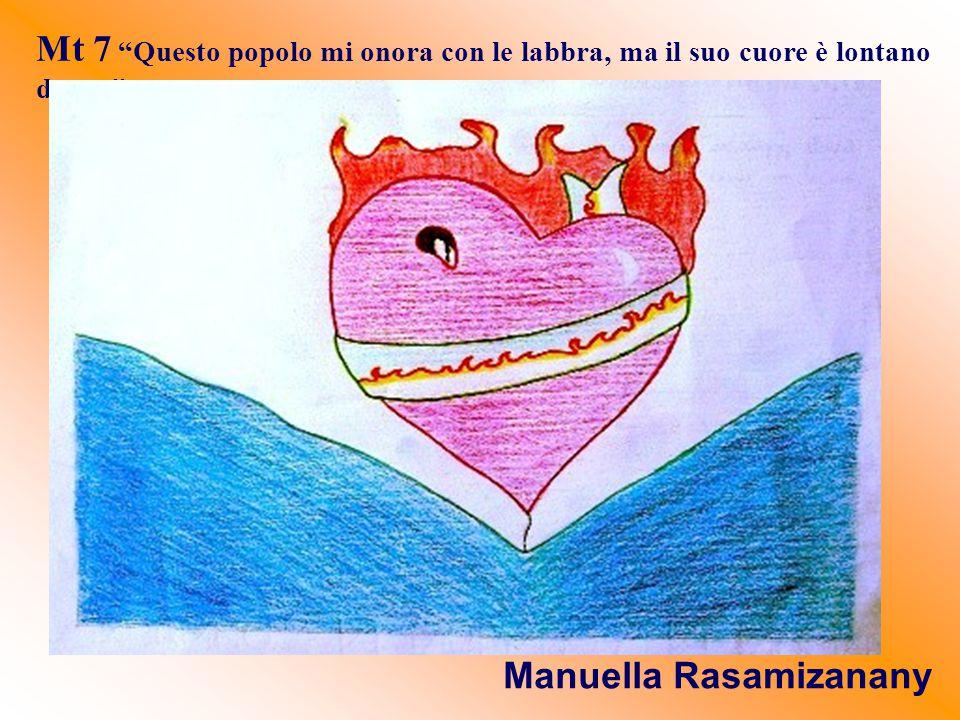 """Mt 7 """"Questo popolo mi onora con le labbra, ma il suo cuore è lontano da me"""" Manuella Rasamizanany"""