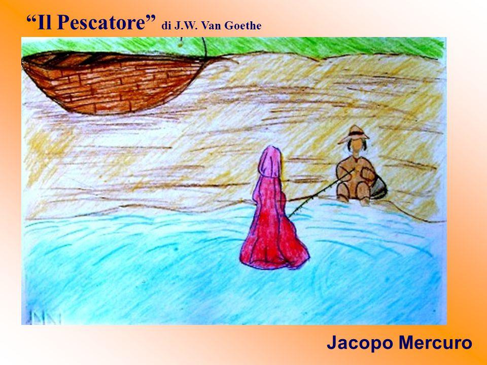 """Il Pescatore"" di J.W. Van Goethe Jacopo Mercuro"