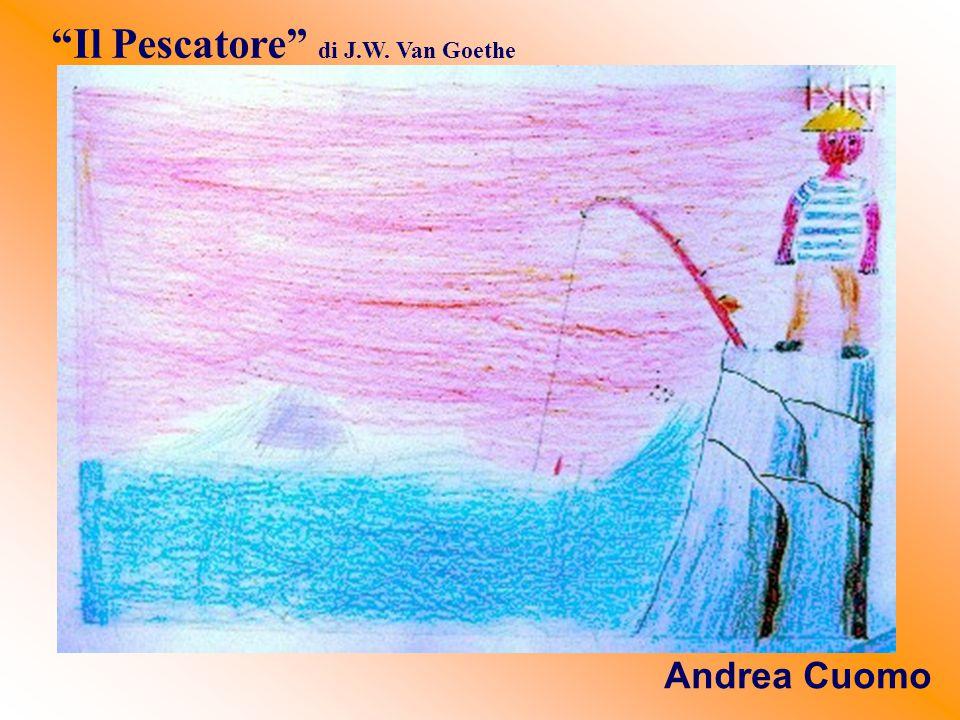 """Andrea Cuomo """"Il Pescatore"""" di J.W. Van Goethe"""