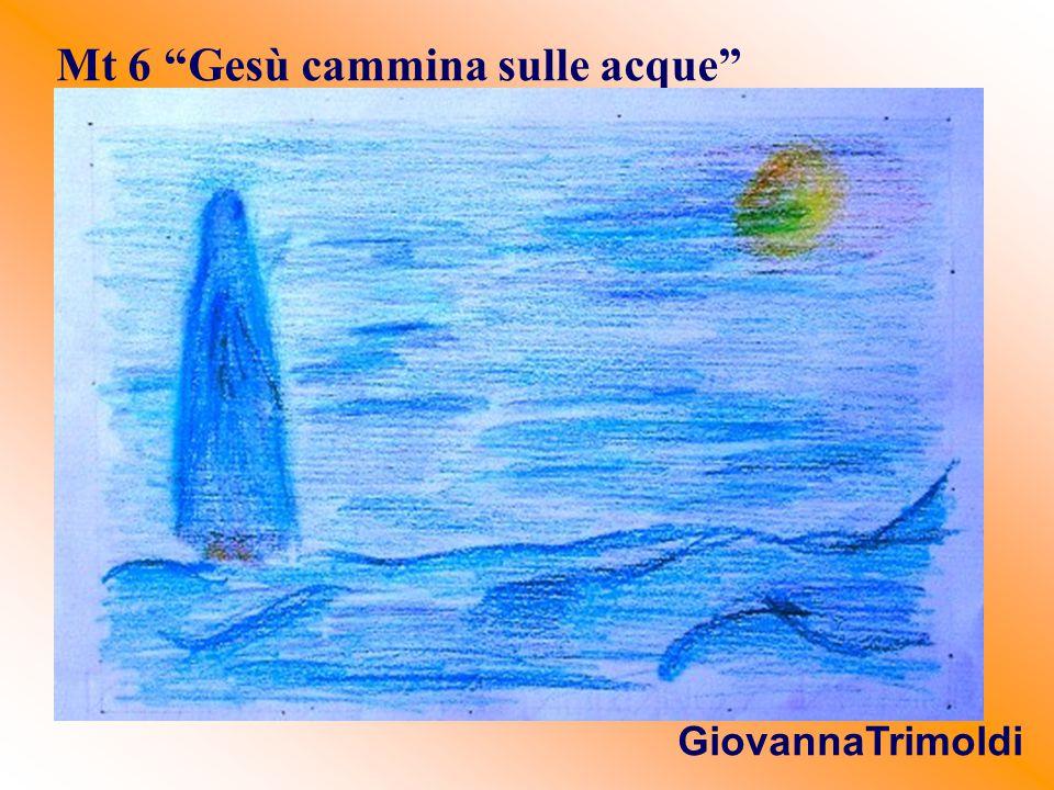 """Mt 6 """"Gesù cammina sulle acque"""" GiovannaTrimoldi"""