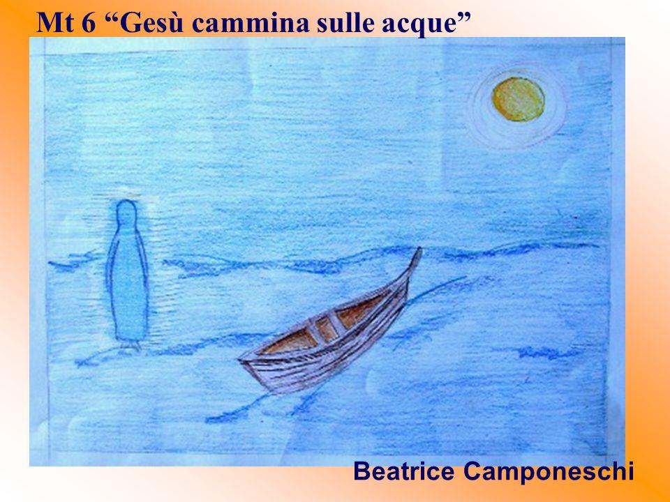 "Mt 6 ""Gesù cammina sulle acque"" Beatrice Camponeschi"