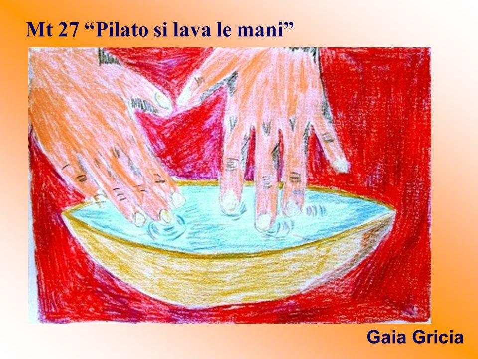 """Mt 27 """"Pilato si lava le mani"""" Gaia Gricia"""