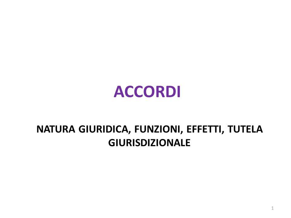 ACCORDI NATURA GIURIDICA, FUNZIONI, EFFETTI, TUTELA GIURISDIZIONALE 1