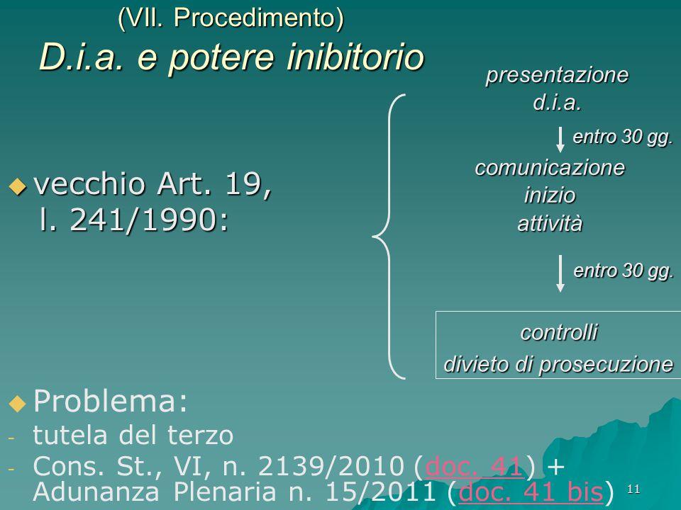11 (VII. Procedimento) D.i.a. e potere inibitorio  vecchio Art. 19, l. 241/1990: l. 241/1990:   Problema: - - tutela del terzo - - Cons. St., VI, n