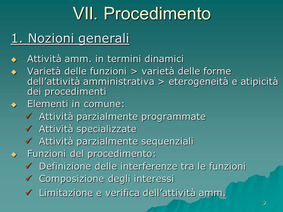 2 VII. Procedimento 1. Nozioni generali  Attività amm. in termini dinamici  Varietà delle funzioni > varietà delle forme dell'attività amministrativ