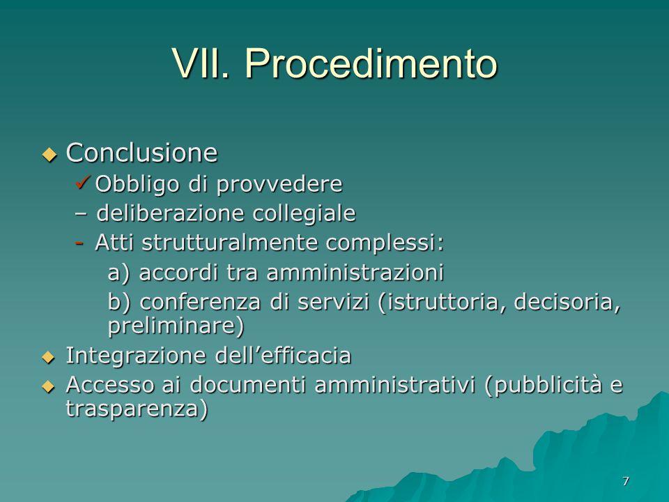 7 VII. Procedimento  Conclusione Obbligo di provvedere Obbligo di provvedere – deliberazione collegiale -Atti strutturalmente complessi: a) accordi t