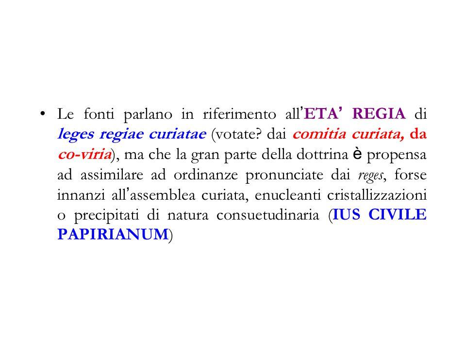 Le fonti parlano in riferimento all ' ETA ' REGIA di leges regiae curiatae (votate? dai comitia curiata, da co-viria), ma che la gran parte della dott