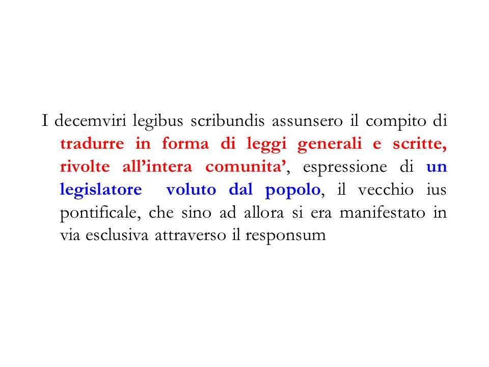 I decemviri legibus scribundis assunsero il compito di tradurre in forma di leggi generali e scritte, rivolte all'intera comunita', espressione di un