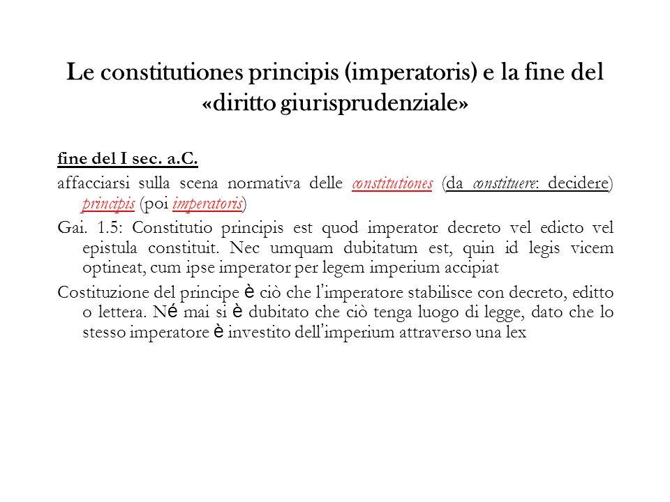 Le constitutiones principis (imperatoris) e la fine del «diritto giurisprudenziale» fine del I sec. a.C. affacciarsi sulla scena normativa delle const