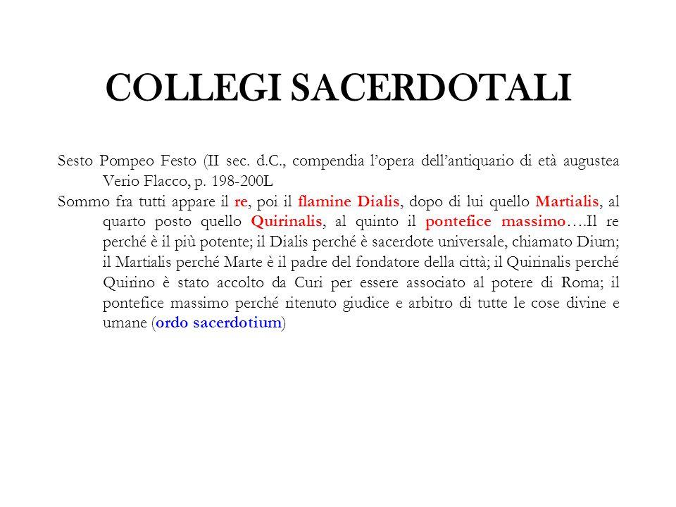 COLLEGI SACERDOTALI Sesto Pompeo Festo (II sec. d.C., compendia l'opera dell'antiquario di età augustea Verio Flacco, p. 198-200L Sommo fra tutti appa