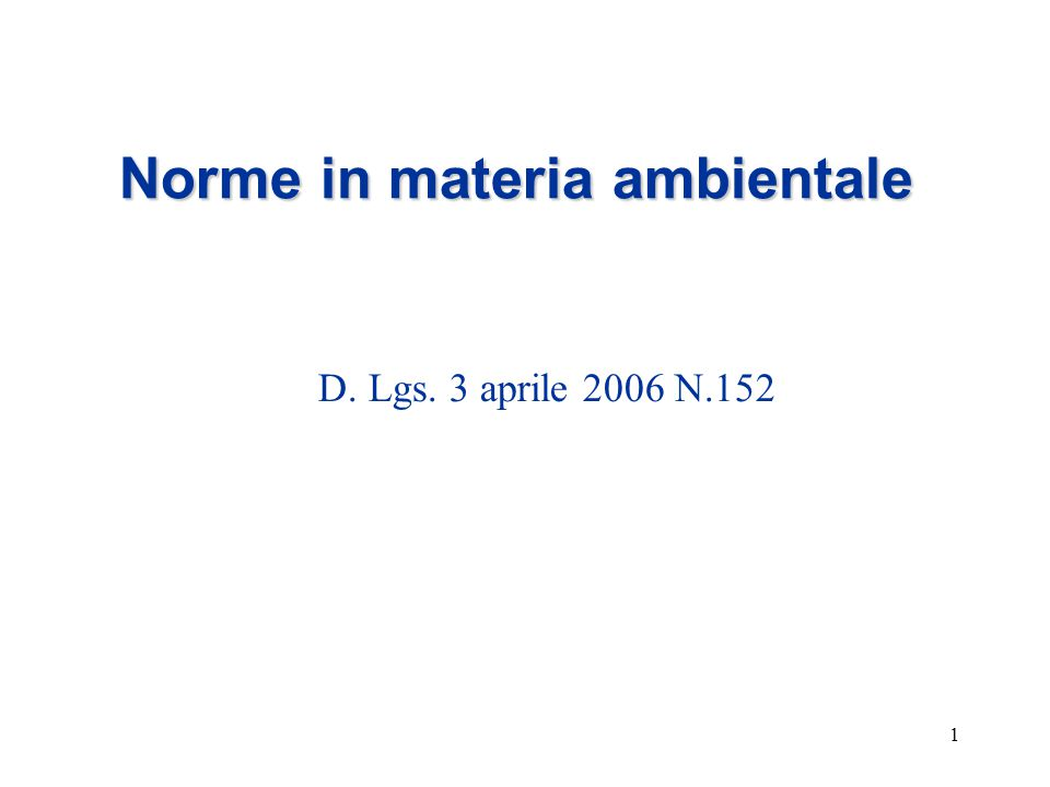 1 Norme in materia ambientale D. Lgs. 3 aprile 2006 N.152